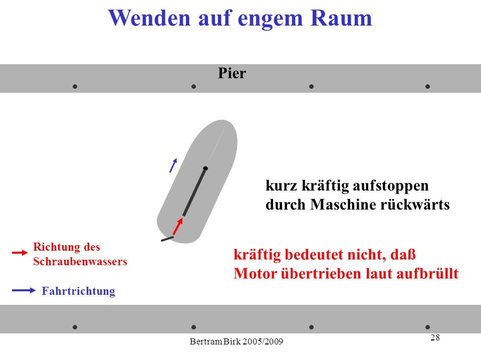Bertram Birk 2005/2009 28 kurz kräftig aufstoppen durch Maschine rückwärts Fahrtrichtung Richtung des Schraubenwassers Pier Wenden auf engem Raum kräf