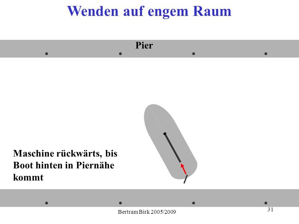 Bertram Birk 2005/2009 31 Maschine rückwärts, bis Boot hinten in Piernähe kommt Pier Wenden auf engem Raum