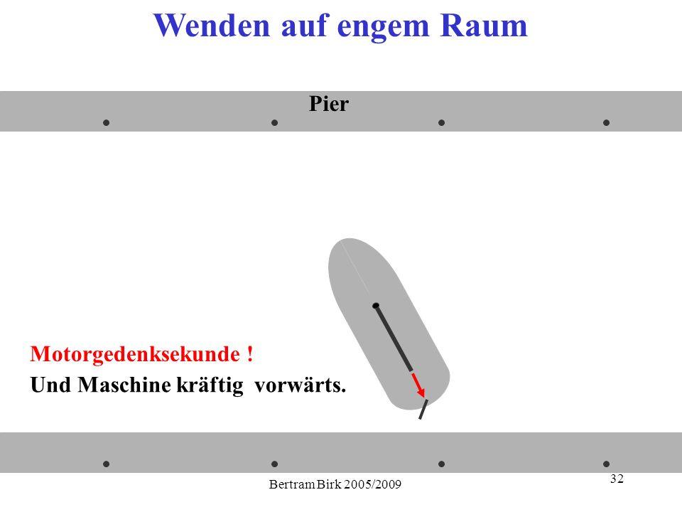 Bertram Birk 2005/2009 32 Und Maschine kräftig vorwärts. Pier Wenden auf engem Raum Motorgedenksekunde !