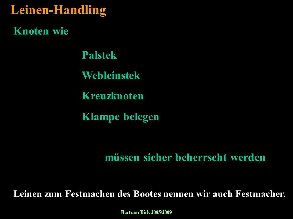 Bertram Birk 2005/2009 35 Leinen-Handling Palstek Webleinstek Kreuzknoten Klampe belegen müssen sicher beherrscht werden Knoten wie Leinen zum Festmac