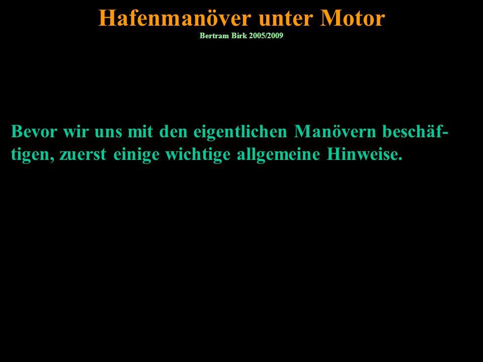 6 Hafenmanöver unter Motor Bevor wir uns mit den eigentlichen Manövern beschäf- tigen, zuerst einige wichtige allgemeine Hinweise. Bertram Birk 2005/2