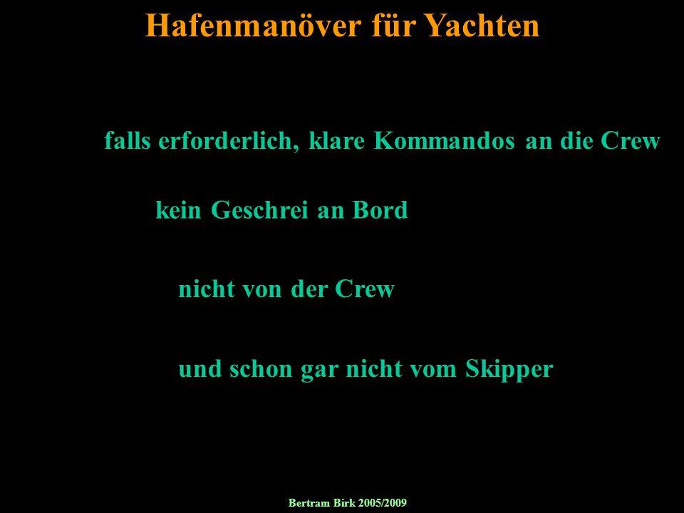 66 Hafenmanöver für Yachten falls erforderlich, klare Kommandos an die Crew kein Geschrei an Bord nicht von der Crew und schon gar nicht vom Skipper B