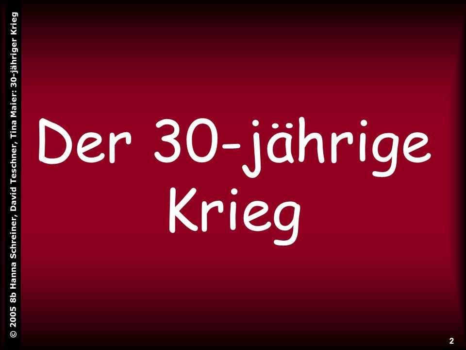 © 2005 8b Hanna Schreiner, David Teschner, Tina Maier: 30-jähriger Krieg 2 Der 30-jährige Krieg