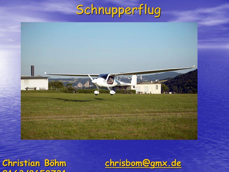 Schnupperflug Christian Böhm chrisbom@gmx.de 0163/8658731 chrisbom@gmx.de