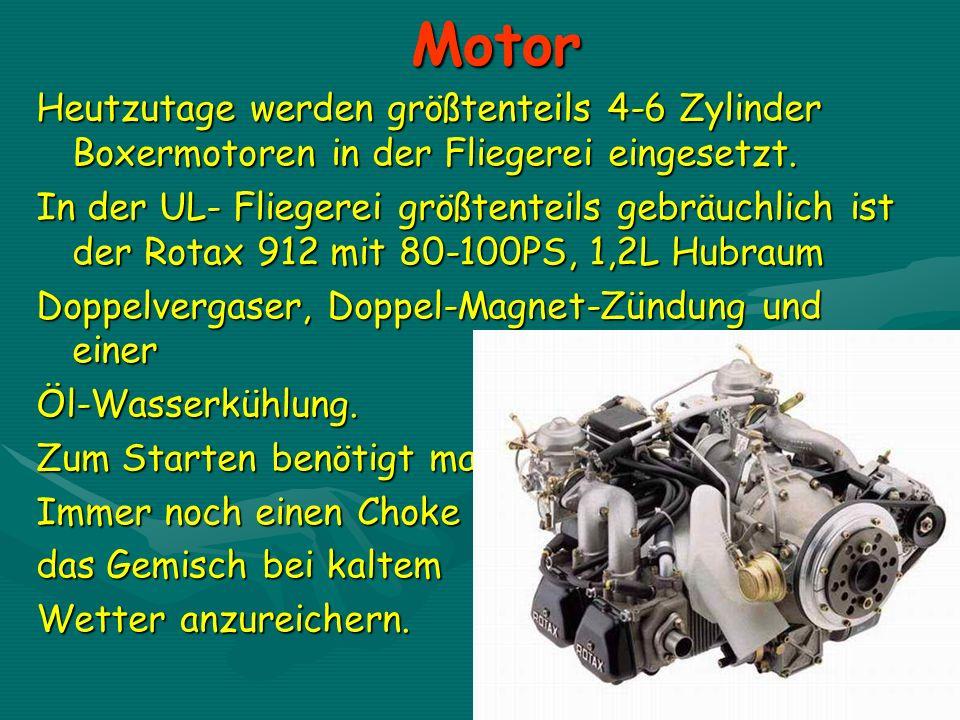 Motor Heutzutage werden größtenteils 4-6 Zylinder Boxermotoren in der Fliegerei eingesetzt. In der UL- Fliegerei größtenteils gebräuchlich ist der Rot