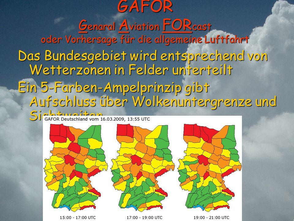 GAFOR G enaral A viation FOR cast oder Vorhersage für die allgemeine Luftfahrt Das Bundesgebiet wird entsprechend von Wetterzonen in Felder unterteilt