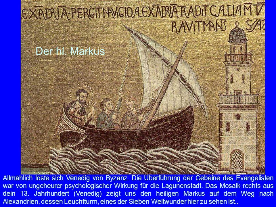 Der hl. Markus Allmählich löste sich Venedig von Byzanz. Die Überführung der Gebeine des Evangelisten war von ungeheurer psychologischer Wirkung für d