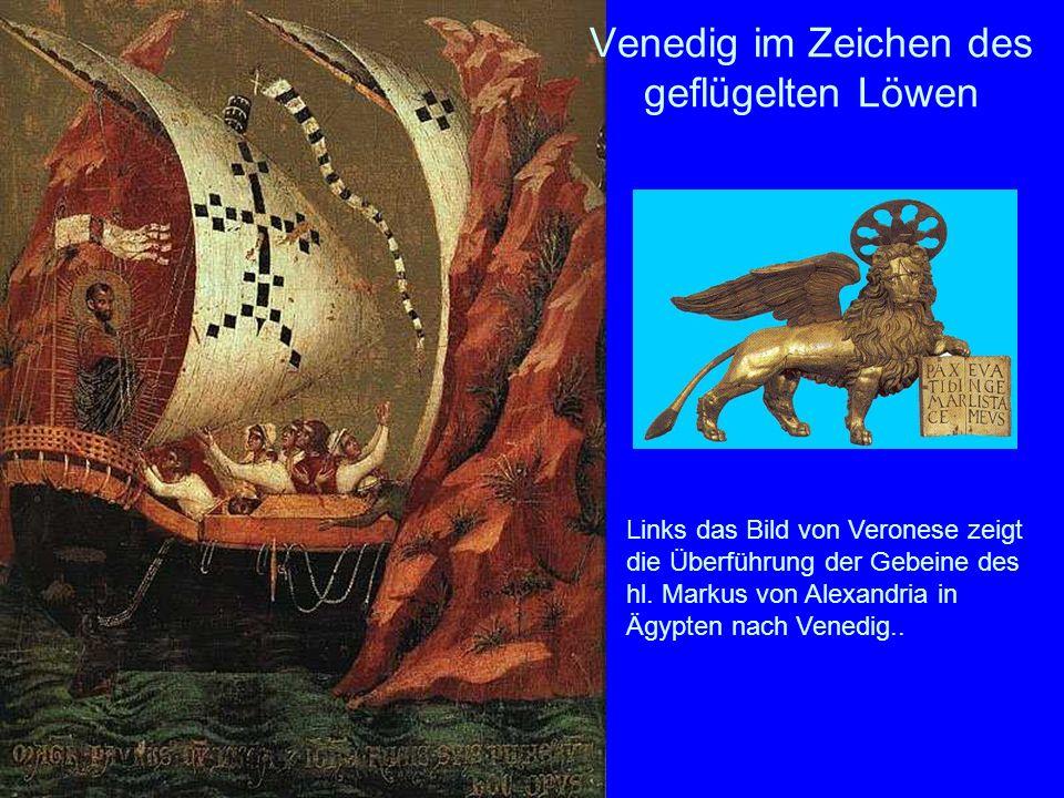 Venedig im Zeichen des geflügelten Löwen Links das Bild von Veronese zeigt die Überführung der Gebeine des hl. Markus von Alexandria in Ägypten nach V
