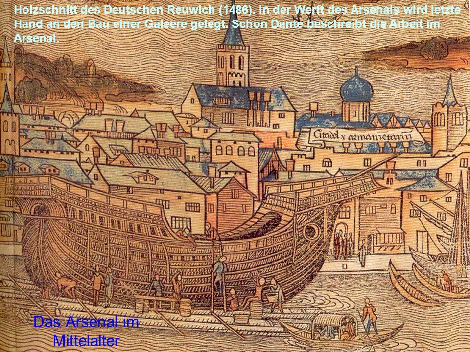 Das Arsenal im Mittelalter Holzschnitt des Deutschen Reuwich (1486). In der Werft des Arsenals wird letzte Hand an den Bau einer Galeere gelegt. Schon