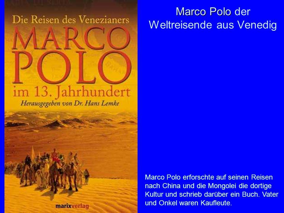 Marco Polo Marco Polo der Weltreisende aus Venedig Marco Polo erforschte auf seinen Reisen nach China und die Mongolei die dortige Kultur und schrieb