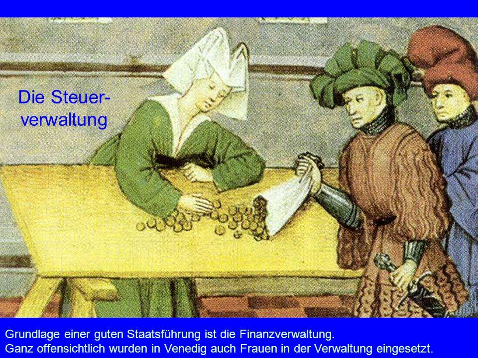 Die Steuer- verwaltung Grundlage einer guten Staatsführung ist die Finanzverwaltung. Ganz offensichtlich wurden in Venedig auch Frauen in der Verwaltu