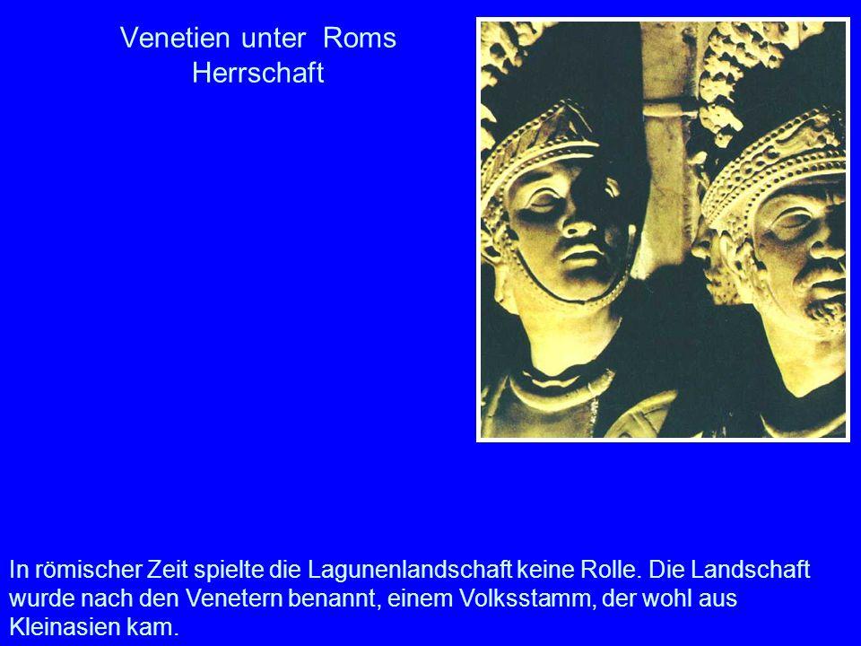 Venetien unter Roms Herrschaft In römischer Zeit spielte die Lagunenlandschaft keine Rolle. Die Landschaft wurde nach den Venetern benannt, einem Volk