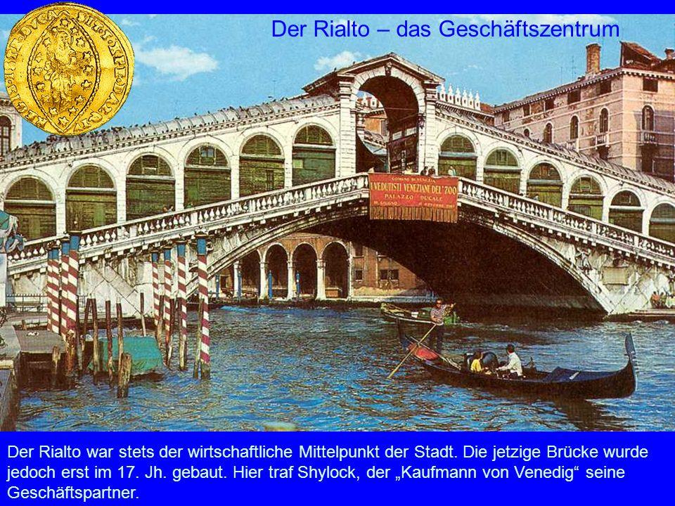 Der Rialto – das Geschäftszentrum Der Rialto war stets der wirtschaftliche Mittelpunkt der Stadt. Die jetzige Brücke wurde jedoch erst im 17. Jh. geba
