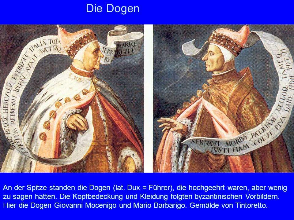 Die Dogen An der Spitze standen die Dogen (lat. Dux = Führer), die hochgeehrt waren, aber wenig zu sagen hatten. Die Kopfbedeckung und Kleidung folgte