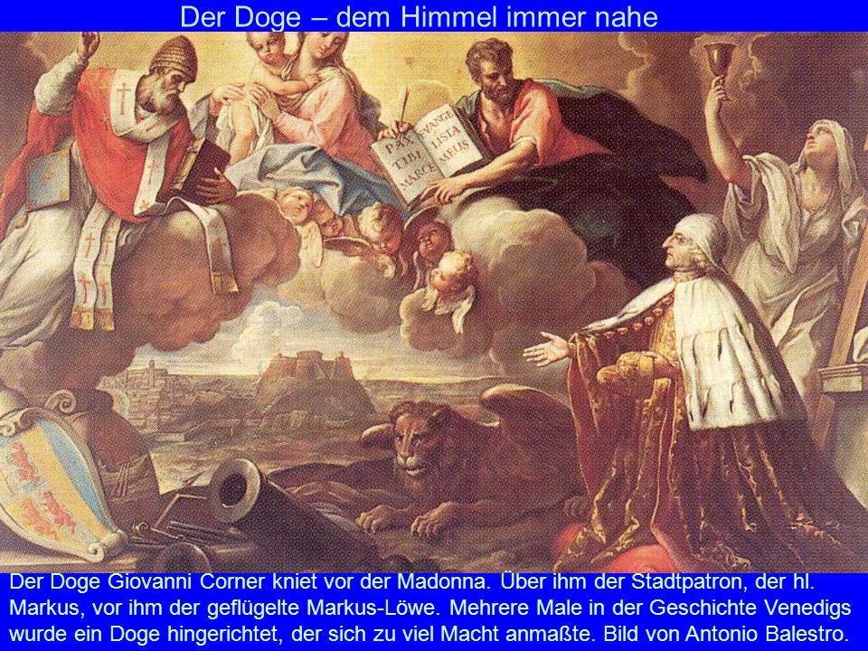 Der Doge – dem Himmel immer nahe Der Doge Giovanni Corner kniet vor der Madonna. Über ihm der Stadtpatron, der hl. Markus, vor ihm der geflügelte Mark