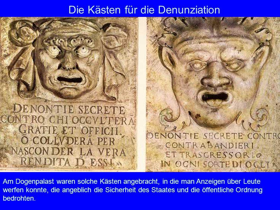Die Kästen für die Denunziation Am Dogenpalast waren solche Kästen angebracht, in die man Anzeigen über Leute werfen konnte, die angeblich die Sicherh
