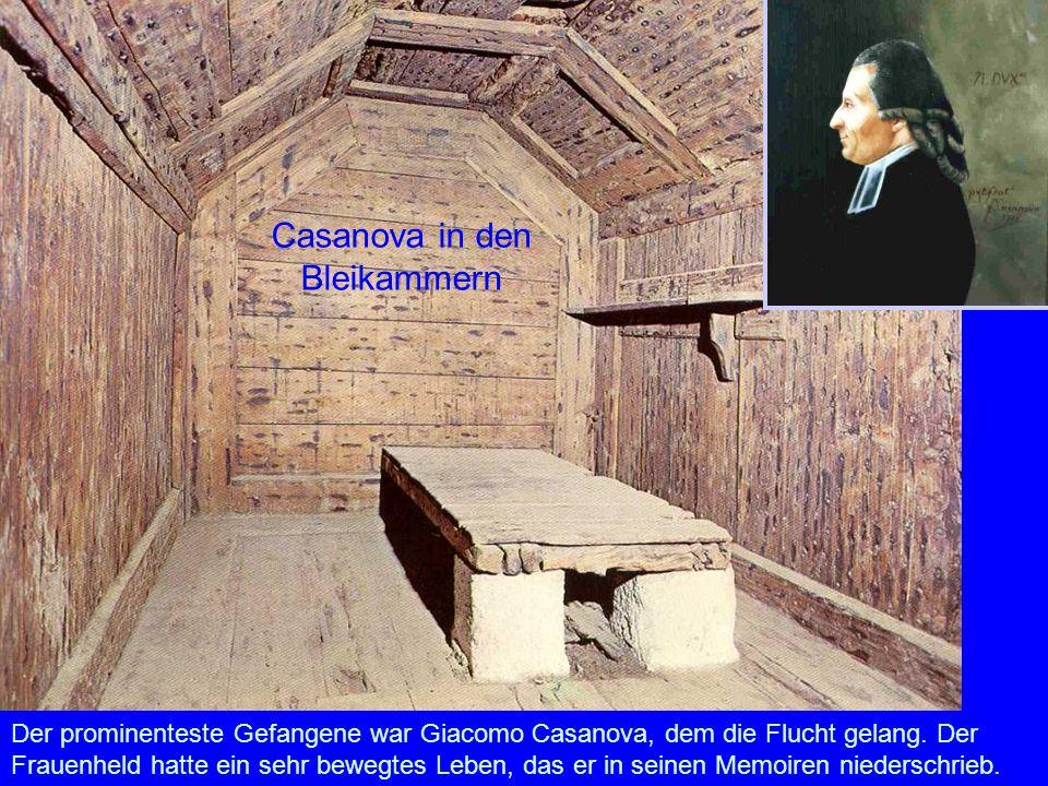 Casanova in den Bleikammern Der prominenteste Gefangene war Giacomo Casanova, dem die Flucht gelang. Der Frauenheld hatte ein sehr bewegtes Leben, das