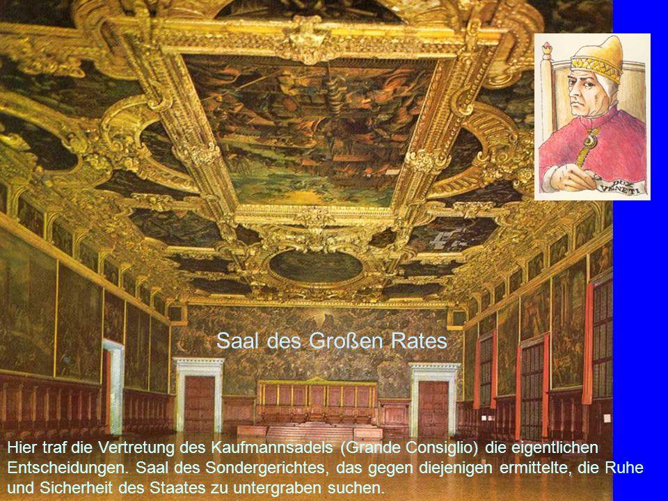Saal des Großen Rates Hier traf die Vertretung des Kaufmannsadels (Grande Consiglio) die eigentlichen Entscheidungen. Saal des Sondergerichtes, das ge