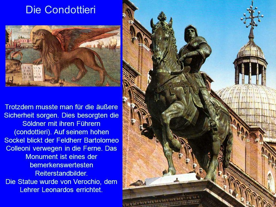 Die Condottieri Trotzdem musste man für die äußere Sicherheit sorgen. Dies besorgten die Söldner mit ihren Führern (condottieri). Auf seinem hohen Soc