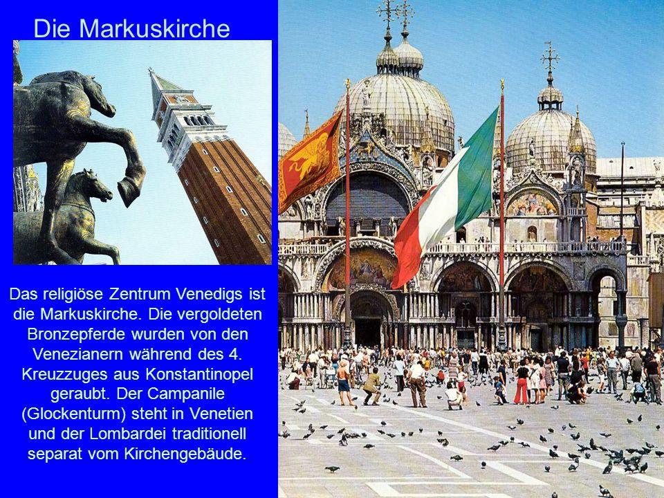 Die Markuskirche Das religiöse Zentrum Venedigs ist die Markuskirche. Die vergoldeten Bronzepferde wurden von den Venezianern während des 4. Kreuzzuge