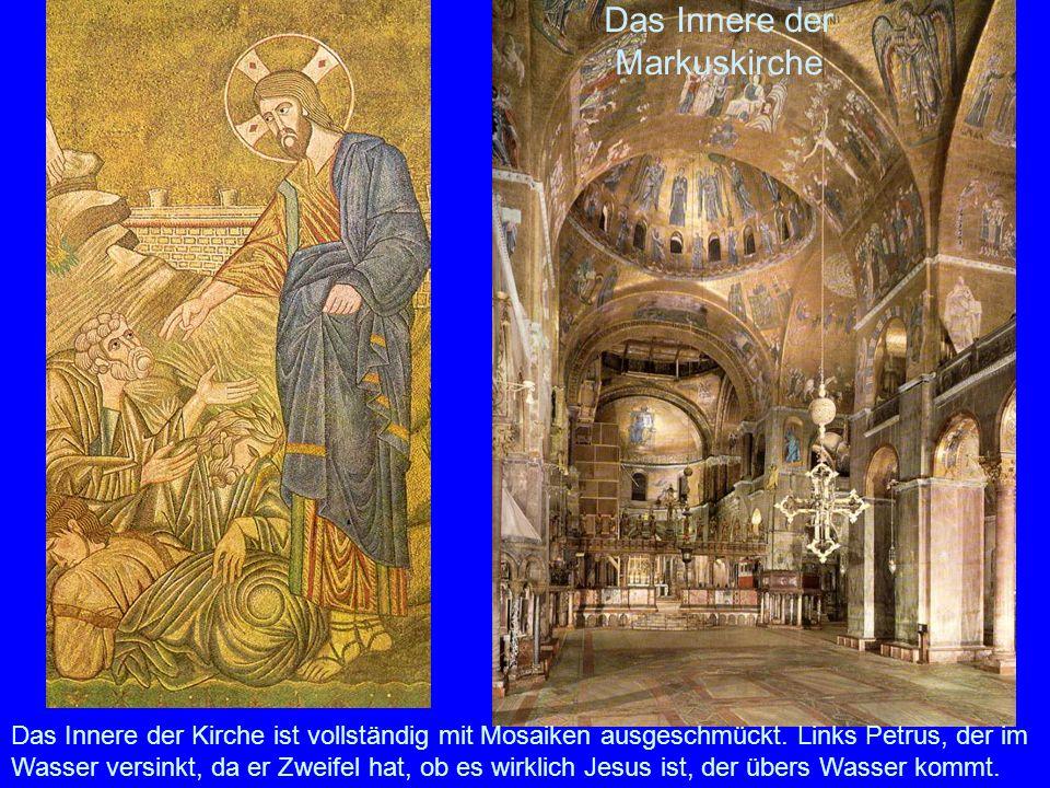 Das Innere der Markuskirche Das Innere der Kirche ist vollständig mit Mosaiken ausgeschmückt. Links Petrus, der im Wasser versinkt, da er Zweifel hat,