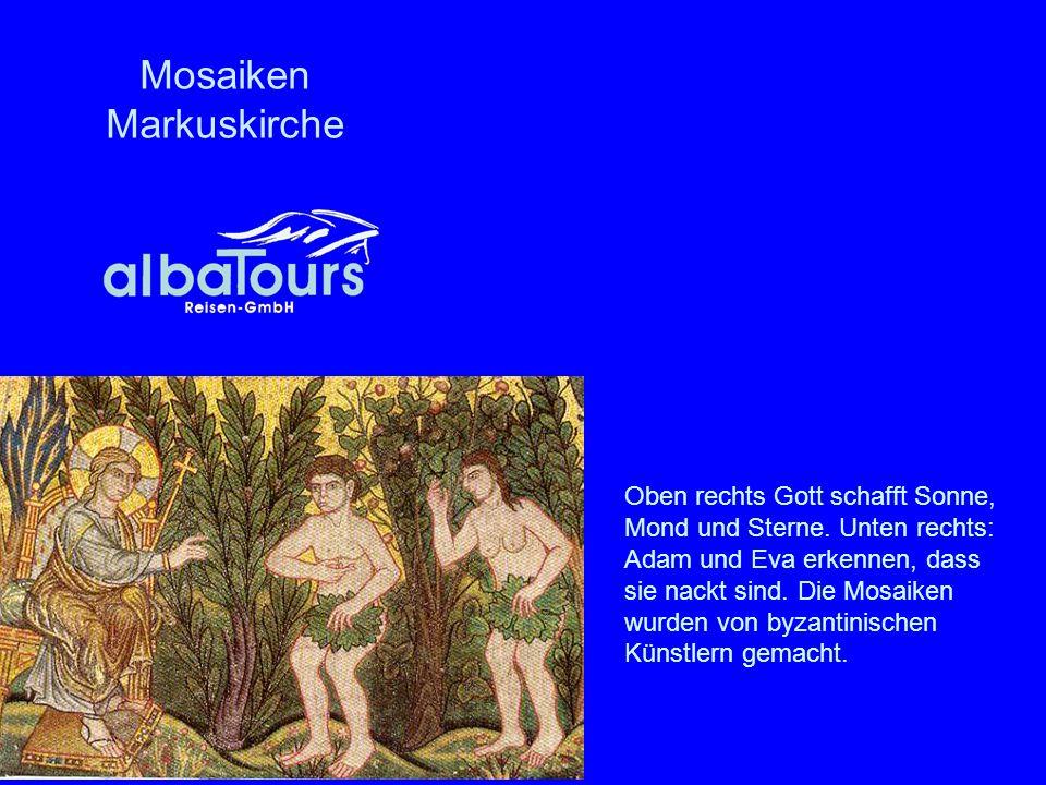 Mosaiken Markuskirche Oben rechts Gott schafft Sonne, Mond und Sterne. Unten rechts: Adam und Eva erkennen, dass sie nackt sind. Die Mosaiken wurden v