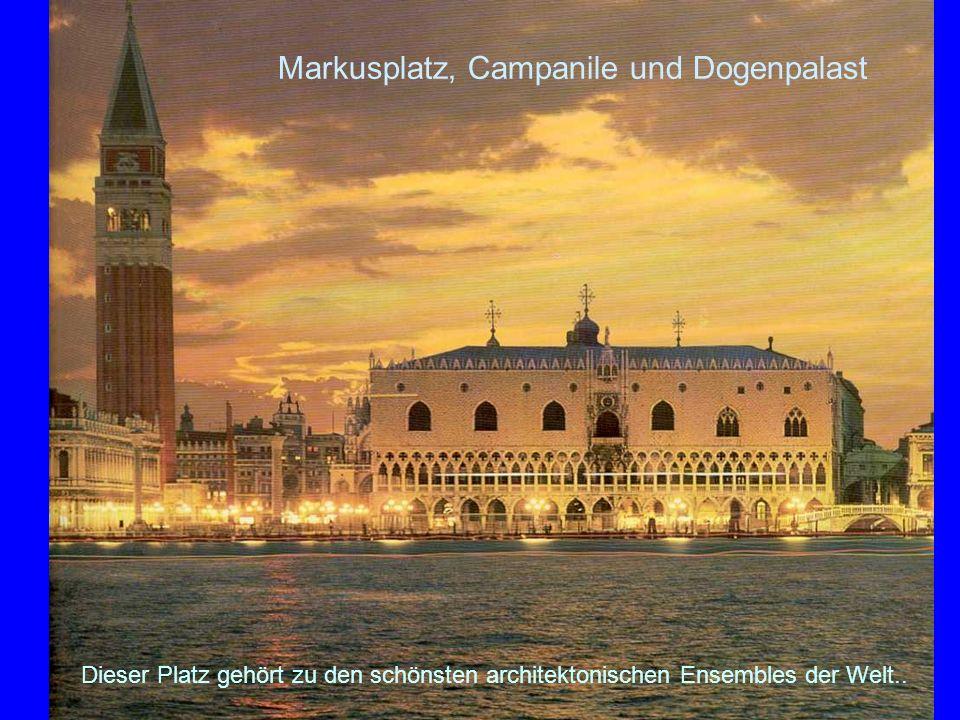 Markusplatz, Campanile und Dogenpalast Dieser Platz gehört zu den schönsten architektonischen Ensembles der Welt..