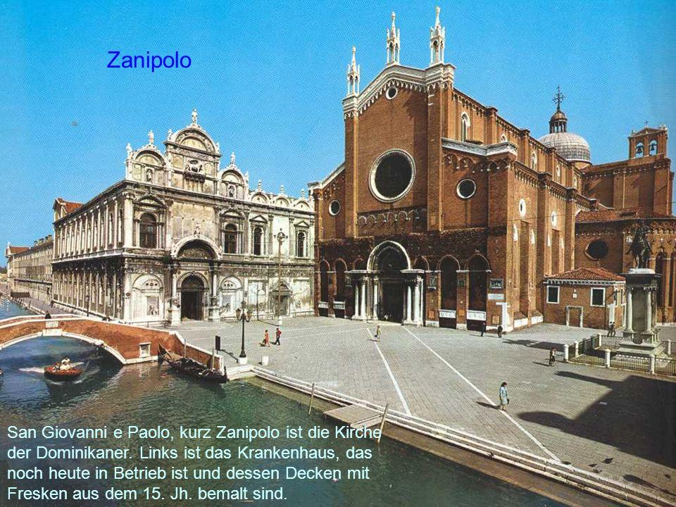Zanipolo San Giovanni e Paolo, kurz Zanipolo ist die Kirche der Dominikaner. Links ist das Krankenhaus, das noch heute in Betrieb ist und dessen Decke