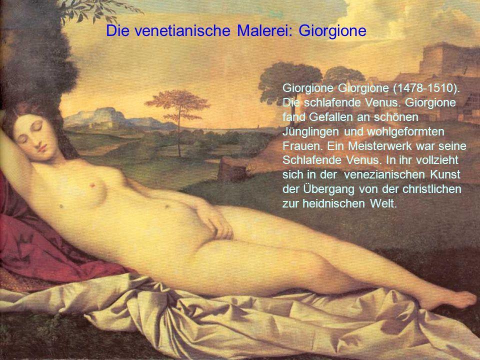 Die venetianische Malerei: Giorgione Giorgione Giorgione (1478-1510). Die schlafende Venus. Giorgione fand Gefallen an schönen Jünglingen und wohlgefo