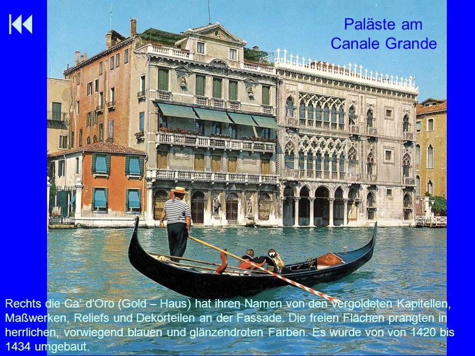 Paläste am Canale Grande Rechts die Ca dOro (Gold – Haus) hat ihren Namen von den vergoldeten Kapitellen, Maßwerken, Reliefs und Dekorteilen an der Fa