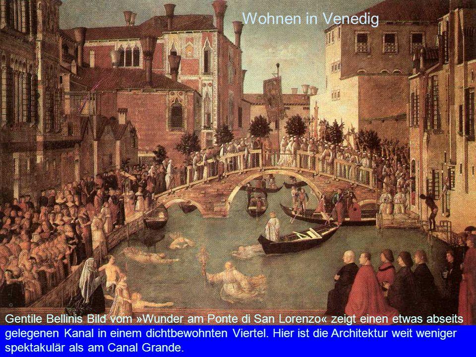 Wohnen in Venedig Gentile Bellinis Bild vom »Wunder am Ponte di San Lorenzo« zeigt einen etwas abseits gelegenen Kanal in einem dichtbewohnten Viertel