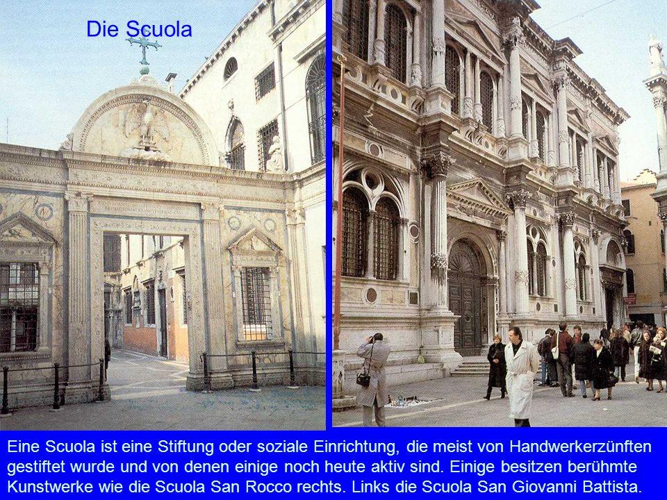 Die Scuola Eine Scuola ist eine Stiftung oder soziale Einrichtung, die meist von Handwerkerzünften gestiftet wurde und von denen einige noch heute akt