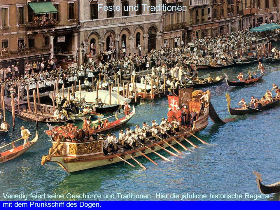 Feste und Traditionen Venedig feiert seine Geschichte und Traditionen. Hier die jährliche historische Regatta mit dem Prunkschiff des Dogen.