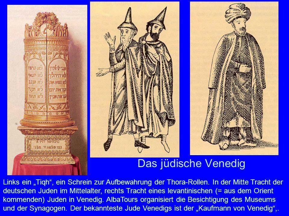 Das jüdische Venedig Links ein Tiqh, ein Schrein zur Aufbewahrung der Thora-Rollen. In der Mitte Tracht der deutschen Juden im Mittelalter, rechts Tra