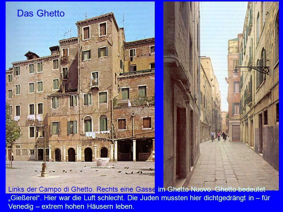 Das Ghetto Links der Campo di Ghetto. Rechts eine Gasse im Ghetto Nuovo. Ghetto bedeutet Gießerei. Hier war die Luft schlecht. Die Juden mussten hier