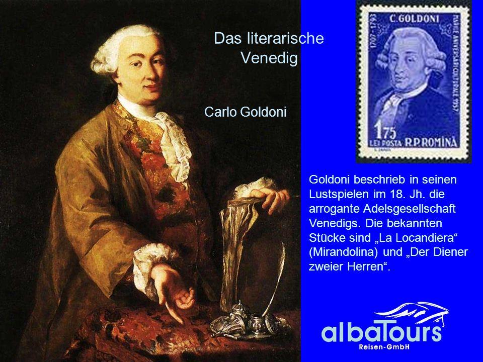 Carlo Goldoni Das literarische Venedig Goldoni beschrieb in seinen Lustspielen im 18. Jh. die arrogante Adelsgesellschaft Venedigs. Die bekannten Stüc