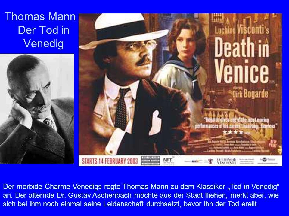 Thomas Mann - Der Tod in Venedig Der morbide Charme Venedigs regte Thomas Mann zu dem Klassiker Tod in Venedig an. Der alternde Dr. Gustav Aschenbach