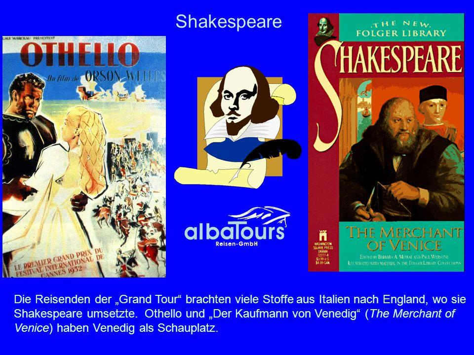 Shakespeare Die Reisenden der Grand Tour brachten viele Stoffe aus Italien nach England, wo sie Shakespeare umsetzte. Othello und Der Kaufmann von Ven