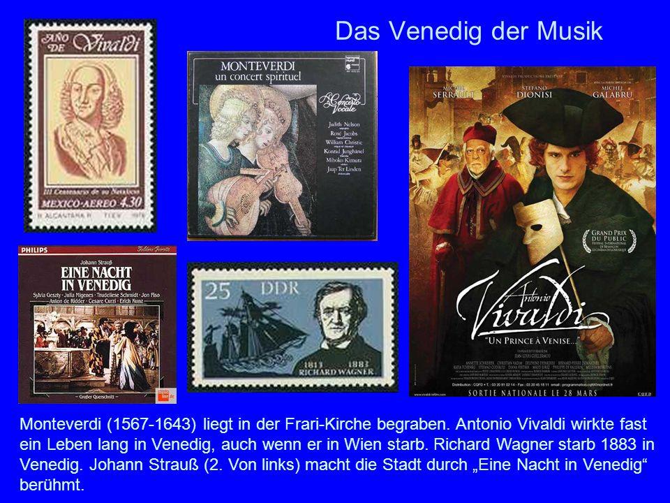 Das Venedig der Musik Monteverdi (1567-1643) liegt in der Frari-Kirche begraben. Antonio Vivaldi wirkte fast ein Leben lang in Venedig, auch wenn er i