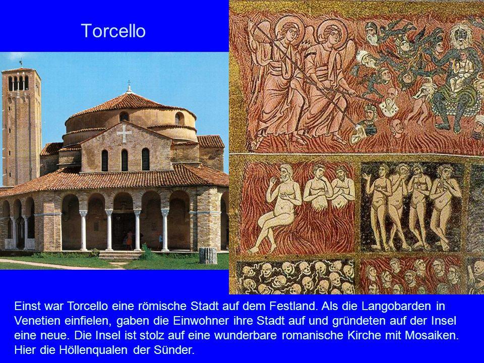 Torcello Einst war Torcello eine römische Stadt auf dem Festland. Als die Langobarden in Venetien einfielen, gaben die Einwohner ihre Stadt auf und gr