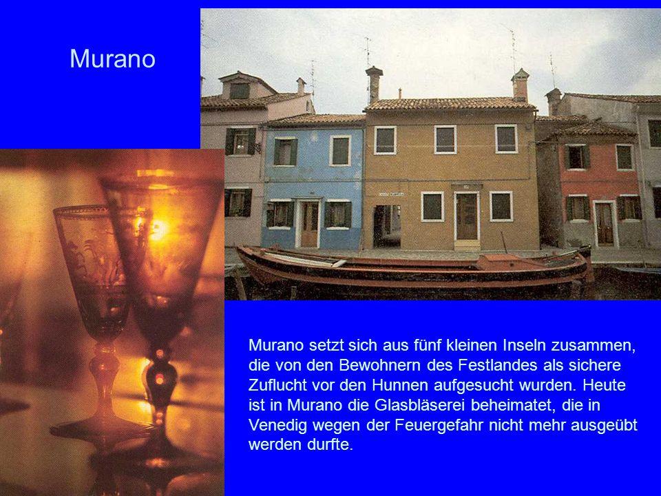 Murano Murano setzt sich aus fünf kleinen Inseln zusammen, die von den Bewohnern des Festlandes als sichere Zuflucht vor den Hunnen aufgesucht wurden.