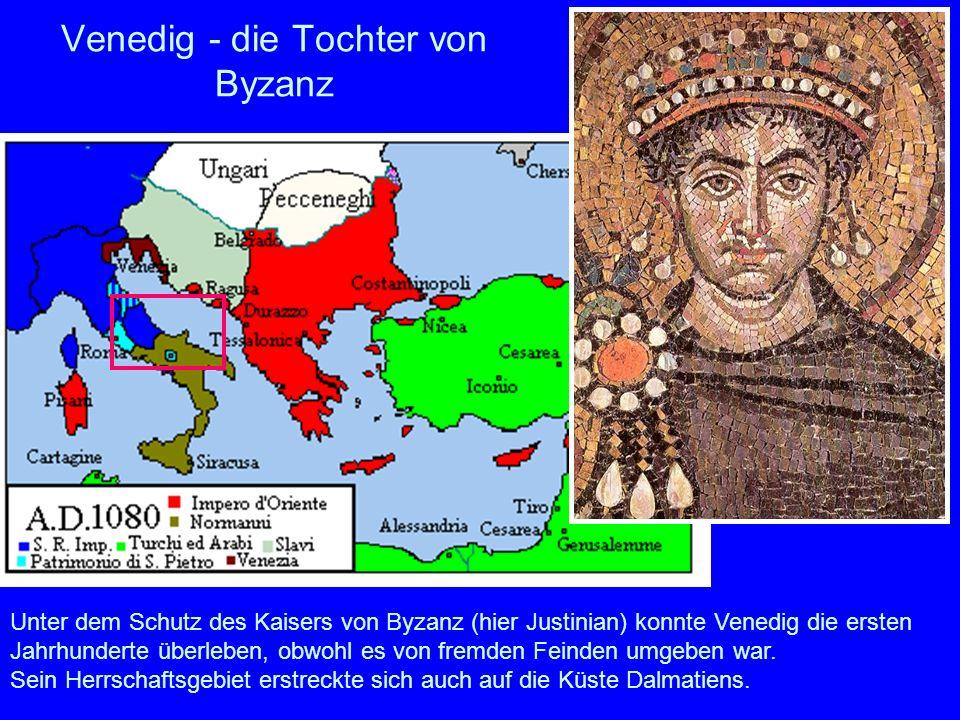 Venedig - die Tochter von Byzanz Unter dem Schutz des Kaisers von Byzanz (hier Justinian) konnte Venedig die ersten Jahrhunderte überleben, obwohl es