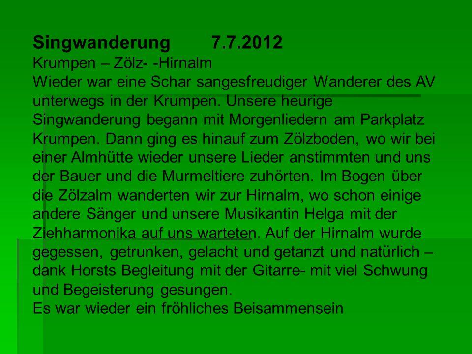 Singwanderung 7.7.2012 Krumpen – Zölz- -Hirnalm Wieder war eine Schar sangesfreudiger Wanderer des AV unterwegs in der Krumpen. Unsere heurige Singwan