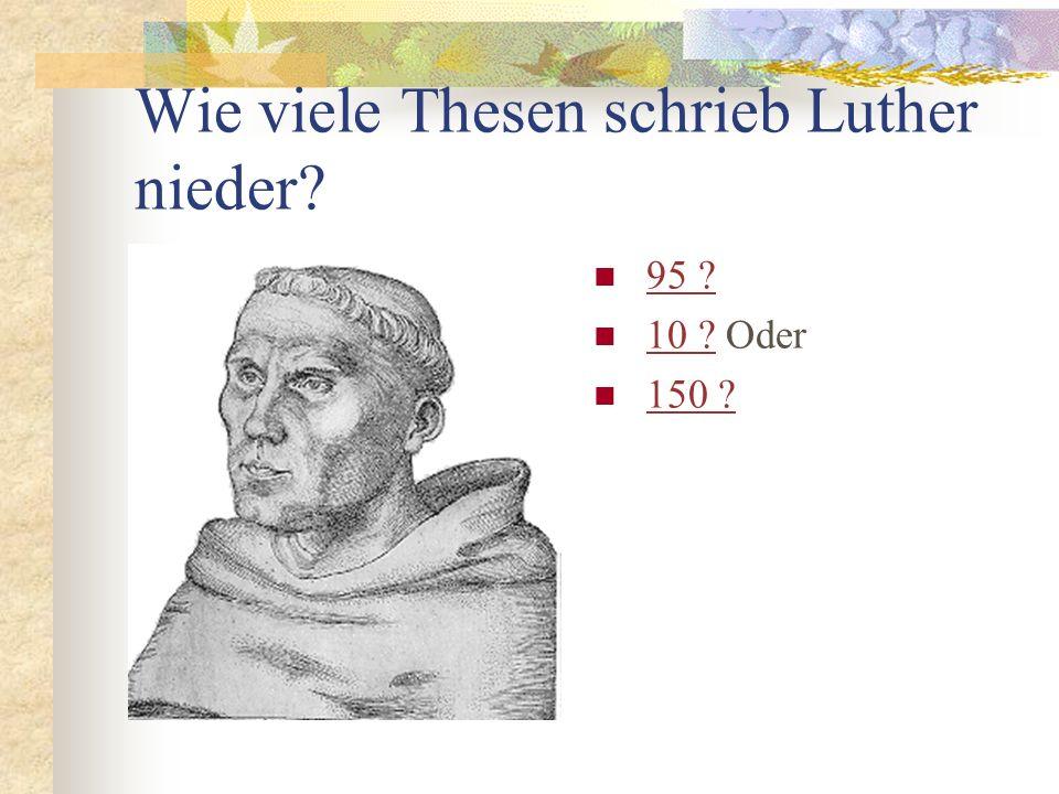 Wie viele Thesen schrieb Luther nieder? 95 ? 10 ? Oder 10 ? 150 ?