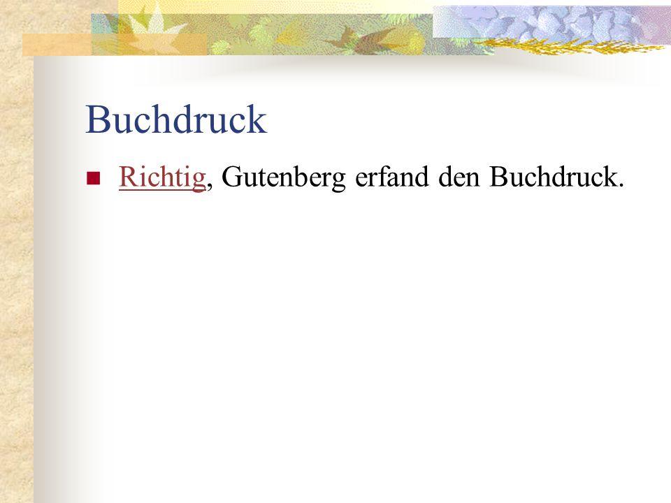 Buchdruck Richtig, Gutenberg erfand den Buchdruck. Richtig
