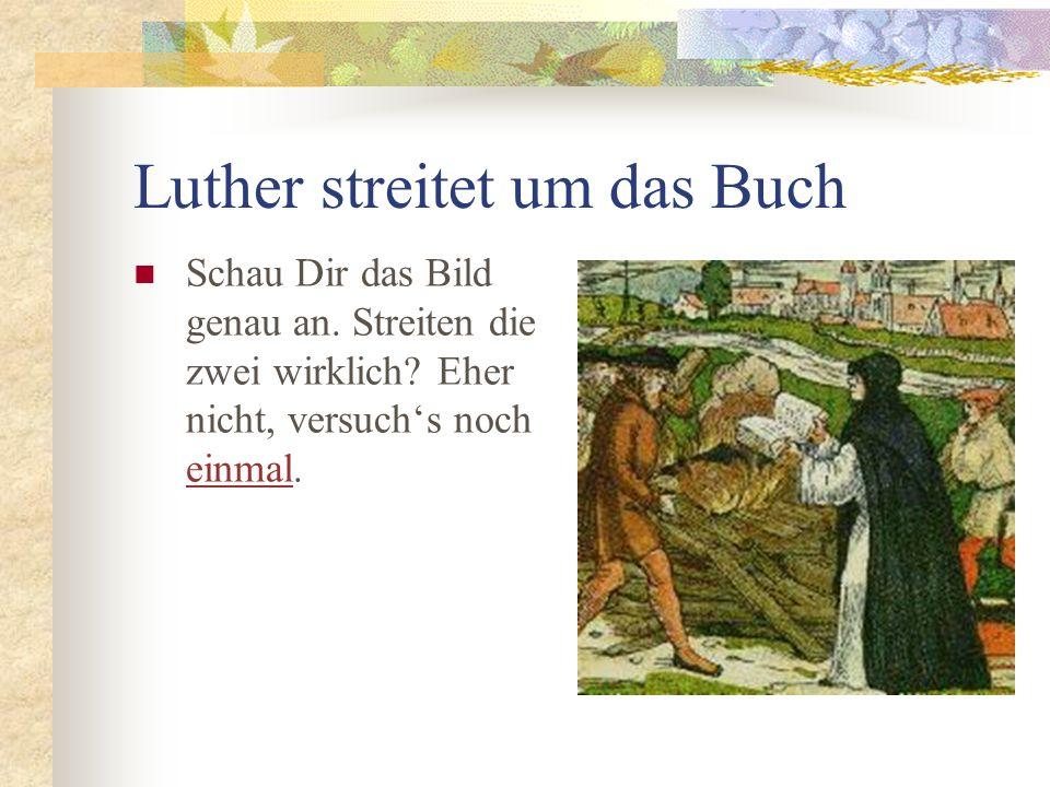 Luther streitet um das Buch Schau Dir das Bild genau an.