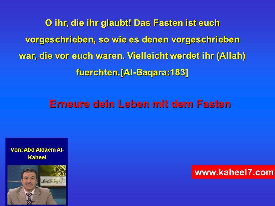 Von: Abd Aldaem Al- Kaheel Erneure dein Leben mit dem Fasten O ihr, die ihr glaubt! Das Fasten ist euch vorgeschrieben, so wie es denen vorgeschrieben