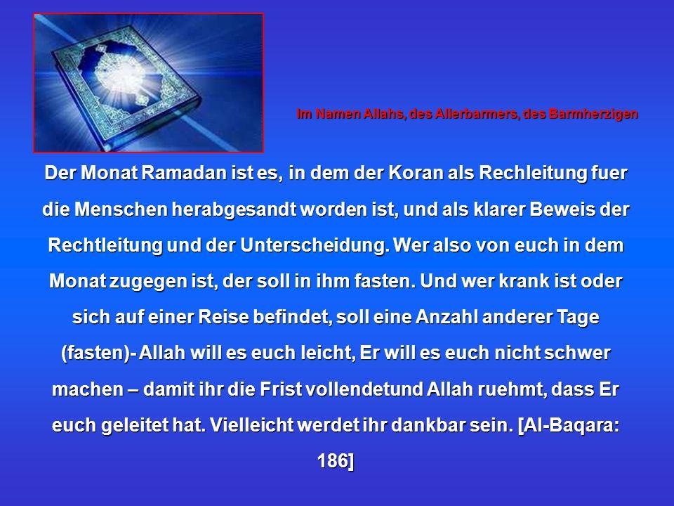 Der Monat Ramadan ist es, in dem der Koran als Rechleitung fuer die Menschen herabgesandt worden ist, und als klarer Beweis der Rechtleitung und der U