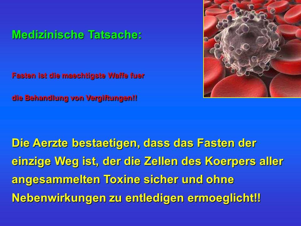 Medizinische Tatsache: Fasten ist die maechtigste Waffe fuer die Behandlung von Vergiftungen!! Die Aerzte bestaetigen, dass das Fasten der einzige Weg