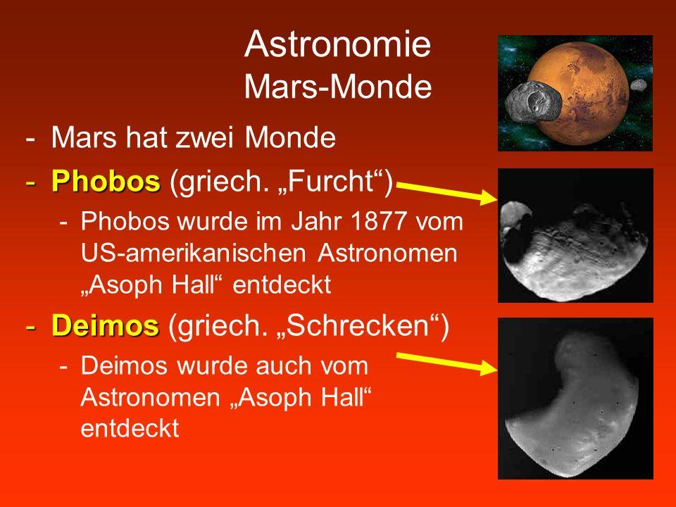 Astronomie Mars-Monde -Mars hat zwei Monde -Phobos -Phobos (griech. Furcht) -Phobos wurde im Jahr 1877 vom US-amerikanischen Astronomen Asoph Hall ent